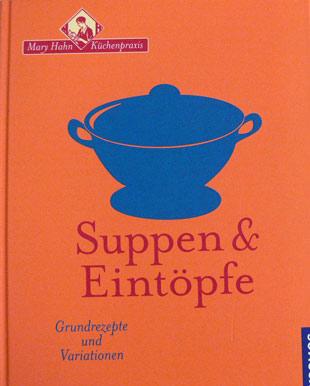 Suppen & Eintöpfe - Grundrezepte und Variationen - Mary Hahn Küchenpraxis