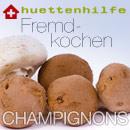 Fremdkochen Champignons 2009